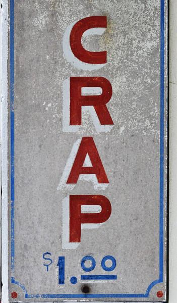 Photograph - Crap For A Dollar by Rick Mosher