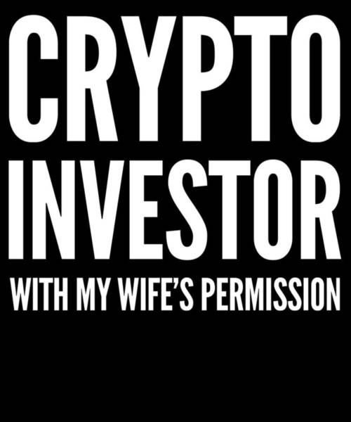 Bitcoin Drawing - Crypto Investor With My Wifes Permission Funny Humor Husband Wife Bitcoin Investor by Cameron Fulton