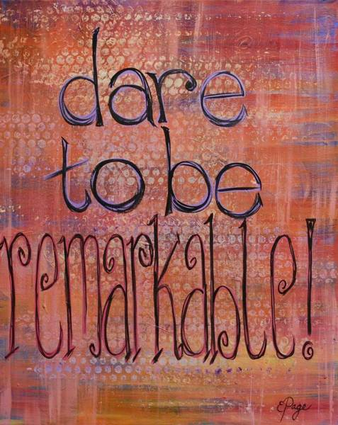 Painting - Dare To Be Remarkable by Emily Page