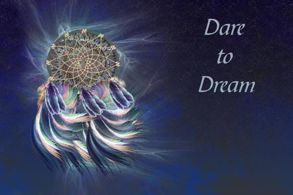 Wall Art - Digital Art - Dare To Dream by Carol and Mike Werner