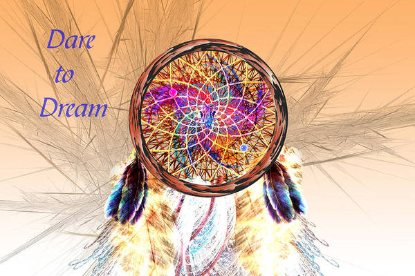 Wall Art - Digital Art - Dare To Dream - Dream Catcher by Carol and Mike Werner