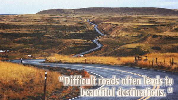 Unbroken Wall Art - Painting - Difficult Roads Often Leads To Beautiful Destinations by Celestial Images