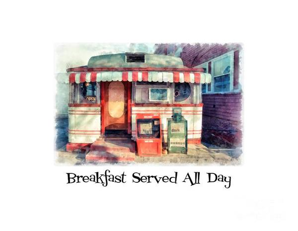 Tee Photograph - Diner Tee Breakfast Served All Day by Edward Fielding