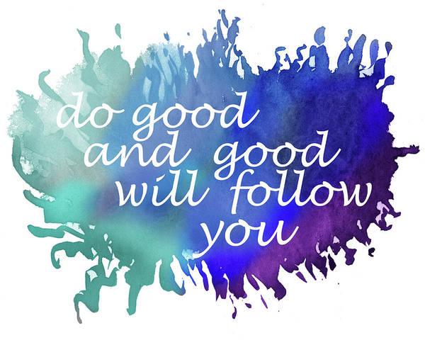 Painting - Do Good And Good Will Follow You by Irina Sztukowski