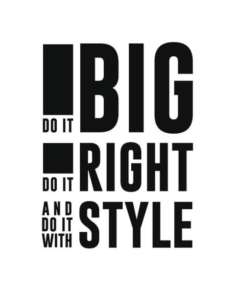 Motivation Mixed Media - Do It Big, Do It Right, Do It With Style - Minimalist Print - Typography - Quote Poster by Studio Grafiikka