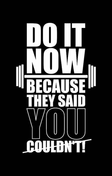 Wall Art - Digital Art - Do It Now Because They Said You Couldn't Gym Quotes Poster by Lab No 4