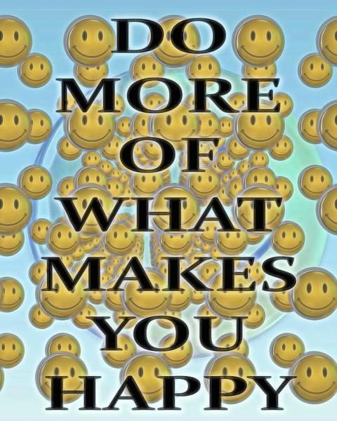 Wall Art - Digital Art - Do More Of What Makes You Happy by Dan Sproul