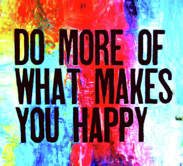 Wall Art - Painting - Do More Of What Makes You Happy by Ivan Guaderrama