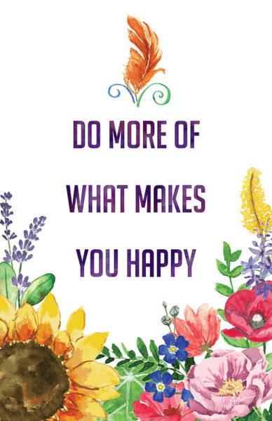Photograph - Do More Of What Makes You Happy by Kharisma Sommers