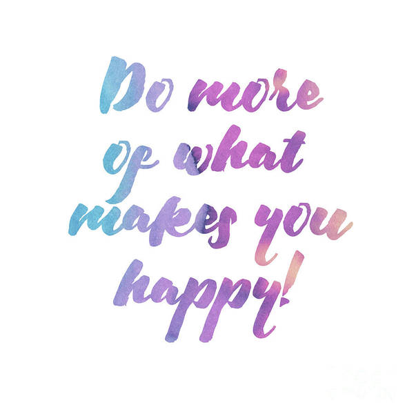 Digital Art - Do More Of What Makes You Happy by Laura Kinker
