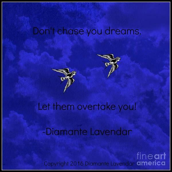 Digital Art - Don't Chase Your Dreams by Diamante Lavendar