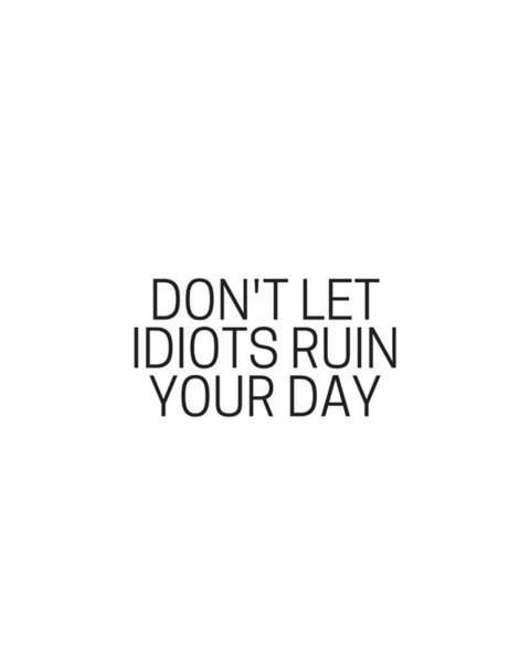 Photograph - Don't Let Idiots Ruin Your Day by Andrea Anderegg