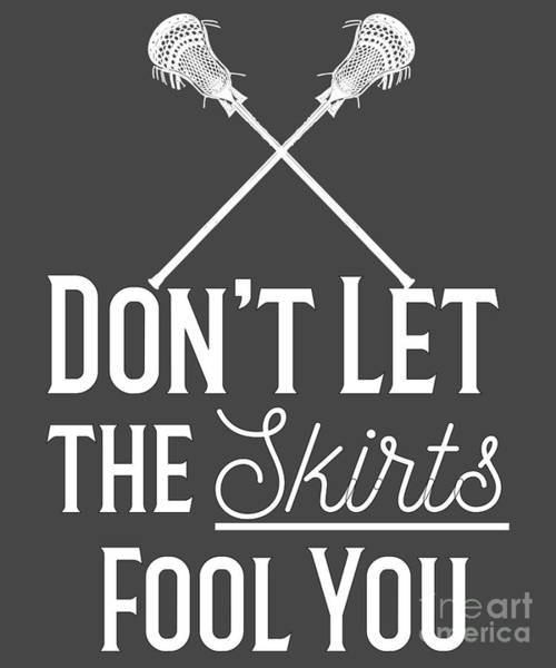 Lax Digital Art - Dont Let The Skirts Fool You Girls Lacrosse Gift by Mike G