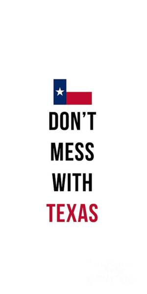 Lone Digital Art - Don't Mess With Texas Phone Case by Edward Fielding
