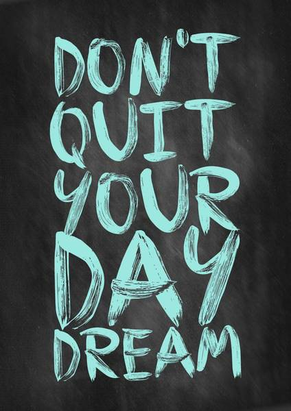 Motivational Digital Art - Don't Quite Your Day Dream Inspirational Quotes Poster by Lab No 4