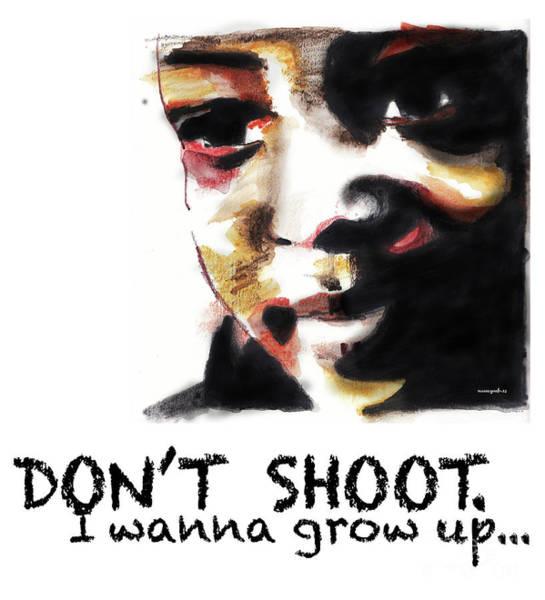 Shooting Mixed Media - Don't Shoot I Wanna Grow Up by Nancy Mergybrower