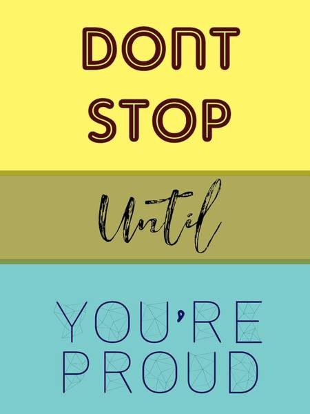 Mindset Wall Art - Painting - Dont Stop Until You Are Proud Motivayional Poster by Celestial Images