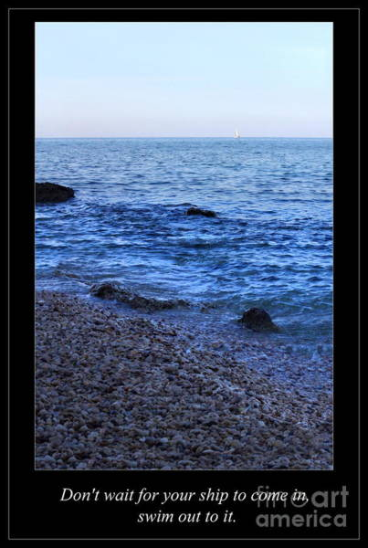 Photograph - Don't Wait For Your Ship To Come In, Swim Out To It by Angela Rath