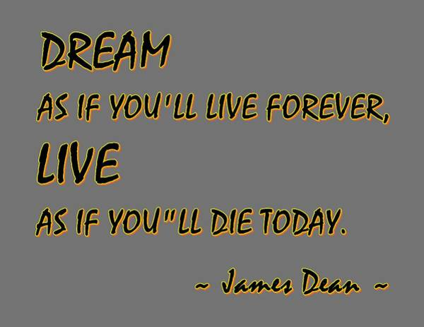 Digital Art - Dream As If Youll Live Forever by Movie Poster Prints
