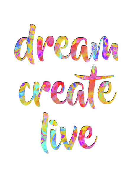 Digital Art - Dream Create Live #motivational #typography #shoppixels by Menega Sabidussi