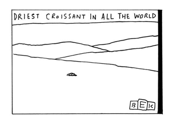 Dry Drawing - Driest Croissant In All The World by Bruce Eric Kaplan