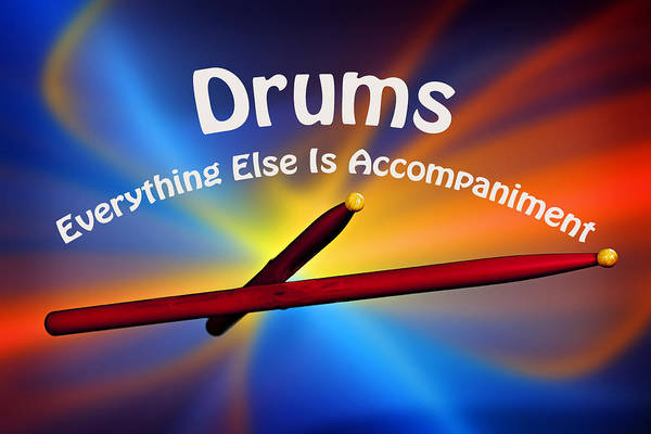 Photograph - Drums Everything Else Is Accompaniment by M K Miller