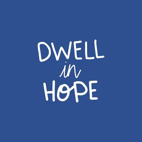 Mixed Media - Dwell In Hope by Nancy Ingersoll