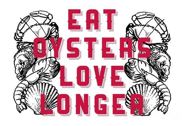 Wall Art - Digital Art - Eat Oysters Love Longer Tee by Edward Fielding