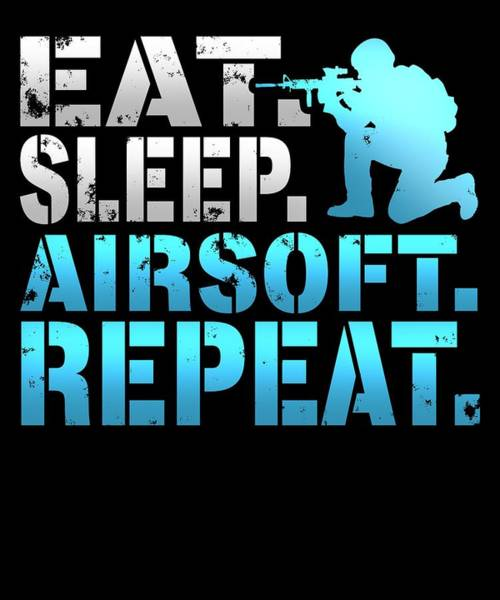 Wall Art - Digital Art - Eat Sleep Airsoft Repeat by Sourcing Graphic Design