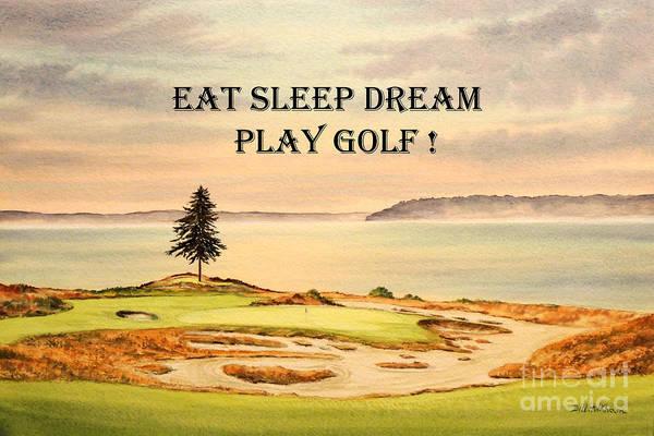 Tacoma Painting - Eat Sleep Dream Play Golf - Chambers Bay by Bill Holkham