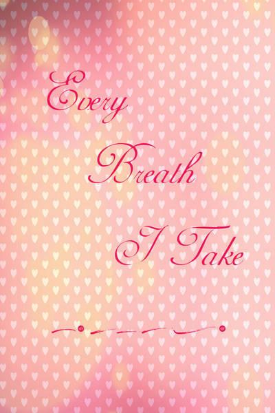 Digital Art - Every Breath I Take by Judy Hall-Folde