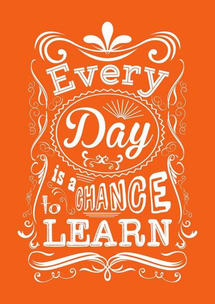 Motivational Digital Art - Every Day Is A Chance To Learn Motivating Quotes Poster by Lab No 4