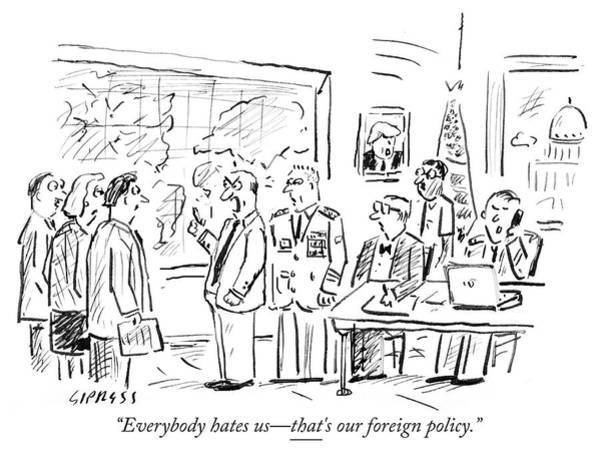 Foreign Policy Drawing - Everybody Hates Us by David Sipress