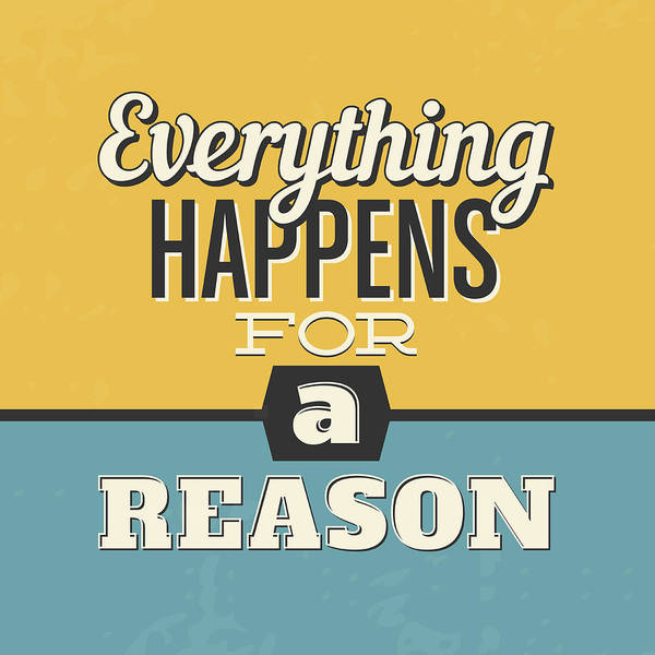 Wall Art - Digital Art - Everything Happens For A Reason by Naxart Studio