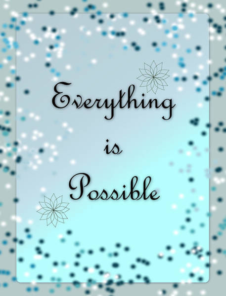Digital Art - Everything Is Possible by Carol Crisafi