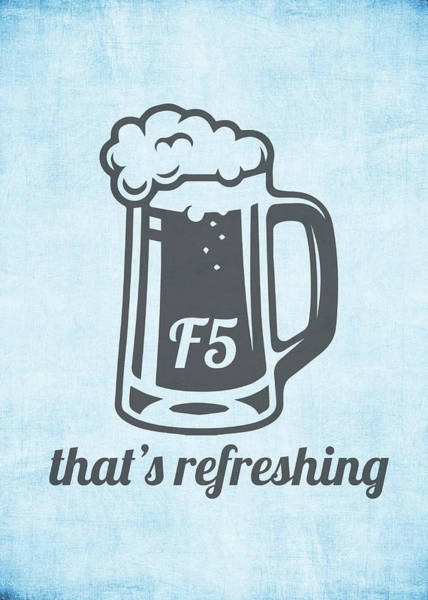 Beer Mixed Media - F5 That's Refreshing Nerd Computer Humor Parody by Design Turnpike
