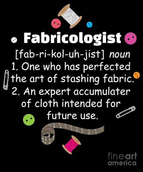 Quilter Digital Art - Fabricologist Funny Quilter Seamstress Dressmaker Apparel And Gifts by Tigar Lily