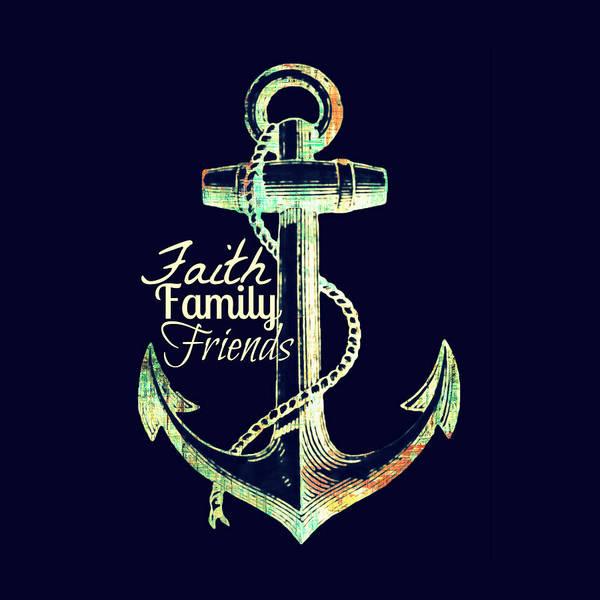 Wall Art - Digital Art - Faith Family Friends Anchor V2 by Brandi Fitzgerald