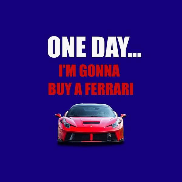 458 Digital Art - Ferrari - One Day... by Cars Merch