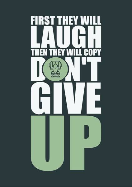 Wall Art - Digital Art - First They Will Laugh Then They Will Copy Dont Give Up Gym Motivational Quotes Poster by Lab No 4