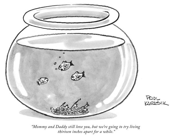 Bowl Drawing - Fishbowl Mommy And Daddy Still Love You by Paul Karasik