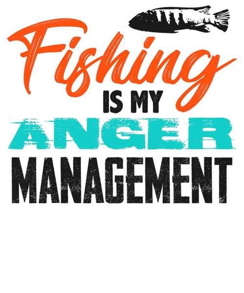 Hunting Season Digital Art - Fishing Is My Anger Management 1 2 by Kaylin Watchorn
