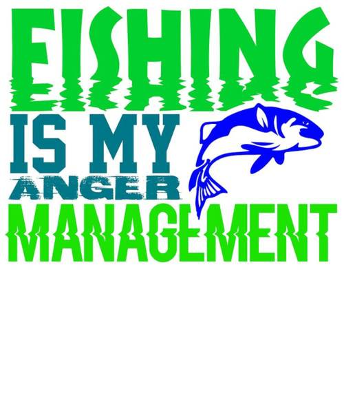 Hunting Season Digital Art - Fishing Is My Anger Management 1 by Kaylin Watchorn