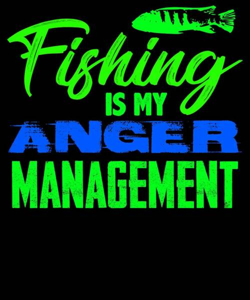 Hunting Season Digital Art - Fishing Is My Anger Management 3 2 by Kaylin Watchorn