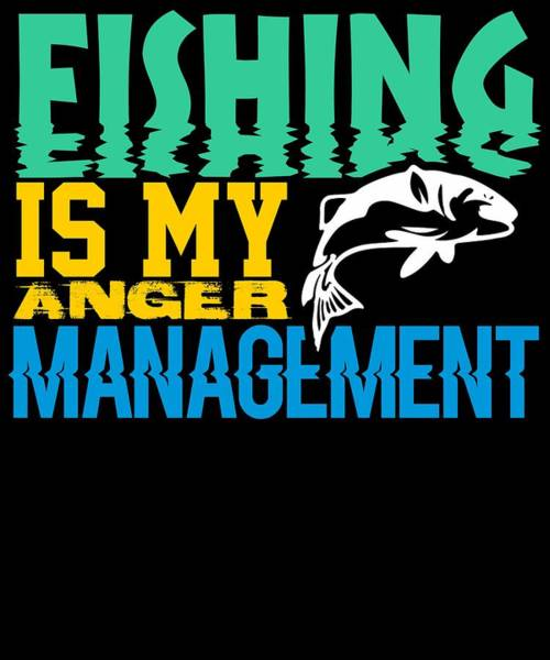 Hunting Season Digital Art - Fishing Is My Anger Management by Kaylin Watchorn
