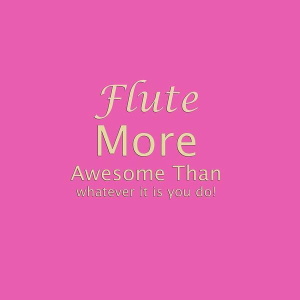 Photograph - Flute More Awesome Than You 5551.02 by M K Miller
