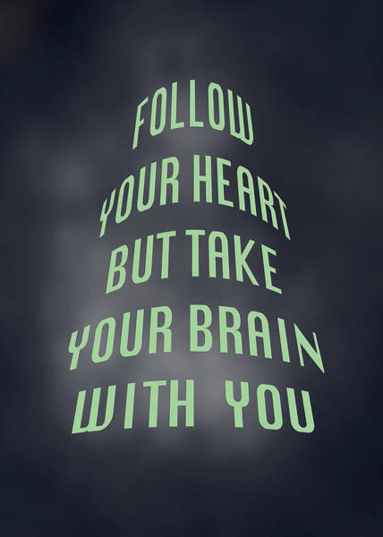 But Photograph - Follow Your Heart And Brain 5486.02 by M K Miller