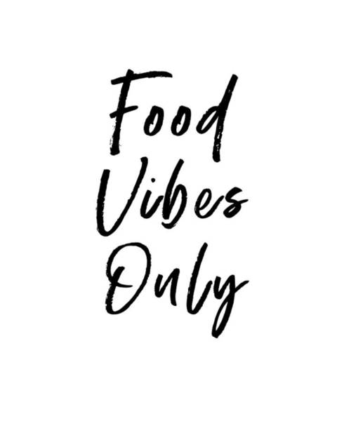 Wall Art - Digital Art - Food Vibes Only White- Art By Linda Woods by Linda Woods