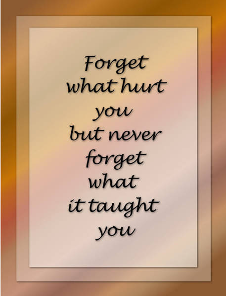 Digital Art - Forget What Hurt You... by Carol Crisafi