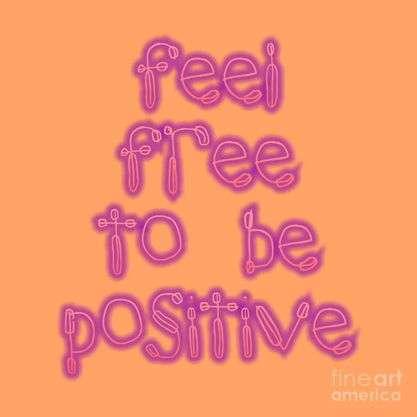 Digital Art - Free To Be Positive   by Rachel Hannah